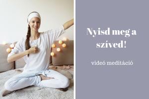 nyisd meg a szíved videó meditáció