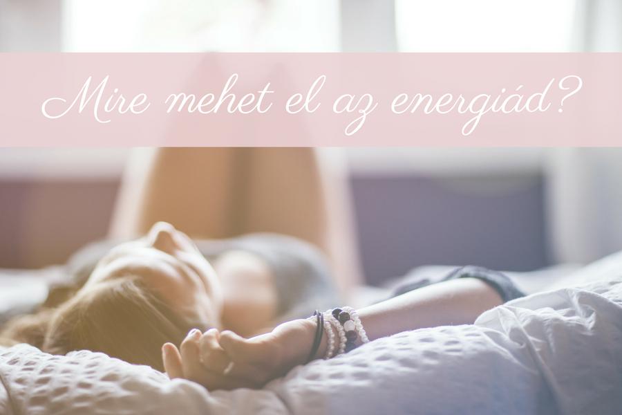 fáradt vagy? mire mehet el az energiád?