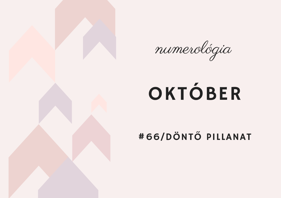 Októberi numerológia #66 / Döntő pillanat